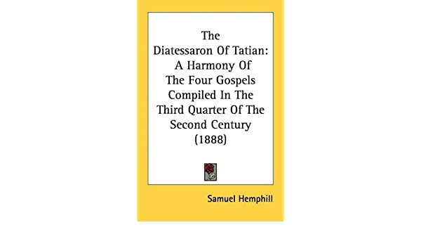 The Diatessaron Of Tatian A Harmony Of The Four Gospels Compiled In