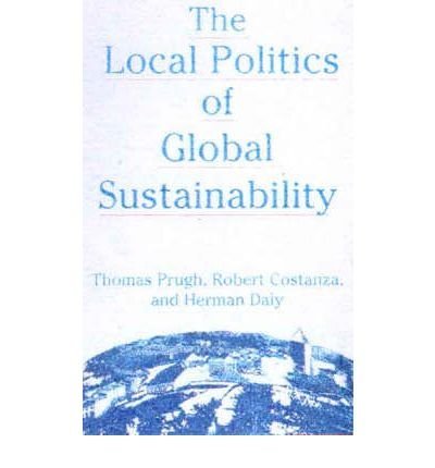 [(The Local Politics of Global Sustainability )] [Author: Thomas Prugh] [Apr-2000]