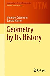 Geometry by Its History (Undergraduate Texts in Mathematics / Readings in Mathematics)