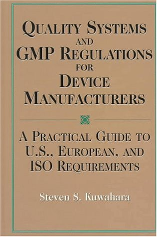 Quality Systems and GMP Regulations for Device Manufacturers: A Practical Guide to US, European, and ISO Requirements