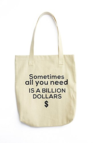 Sometimes all you need is a billion dollars:::1481 printed Tote bag