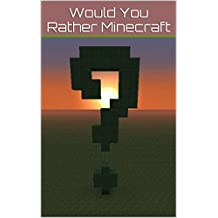 Would You Rather Minecraft edition: The best of Minecraft would you rather questions