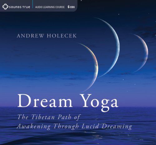 Dream Yoga: The Tibetan Path of Awakening Through Lucid Dreaming by Sounds True