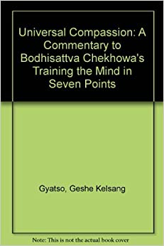 Universal Compassion: A Commentary to Bodhisattva Chekhowa's Training the Mind in Seven Points by Geshe Kelsang Gyatso (1993-04-01)
