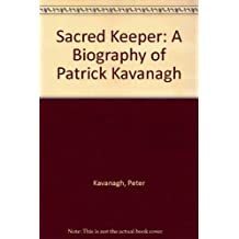 Sacred Keeper: A Biography of Patrick Kavanagh by Peter Kavanagh (1986-08-06)