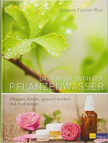 Das grosse Buch der Pflanzenwässer von Susanne Fischer-Rizzi