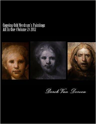 Copying Odd Nerdrum's Paintings All In One (Volume 2) 2012 by Derek Van Derven (2012-03-19)