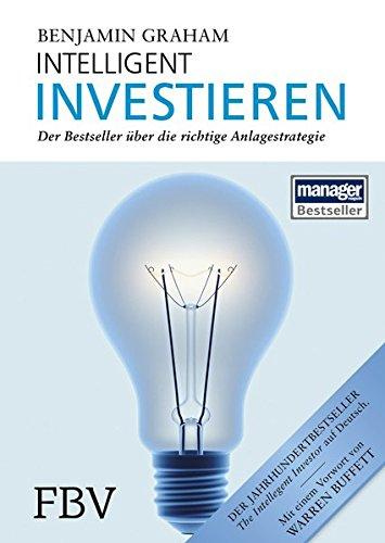 Intelligent Investieren: Der Bestseller über die richtige Anlagestrategie Gebundenes Buch – 3. Mai 2013 Benjamin Graham FinanzBuch Verlag 3898798275 Wirtschaft / Allgemeines