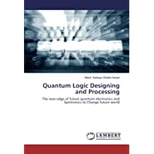 Quantum Logic Designing and Processing: The new edge of future quantum electronics and Spintronics to Change future world