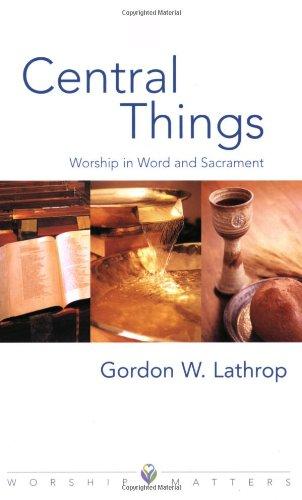 Central Things (Worship Matters (Augsburg Fortress)) [Gordon W. Lathrop - G. Lathrop] (Tapa Blanda)