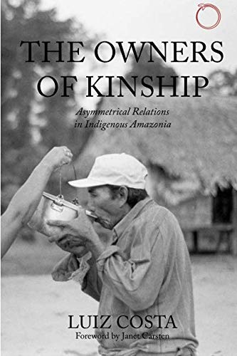 The Owners of Kinship: Asymmetrical Relations in Indigenous Amazonia (Malinowski Monographs)