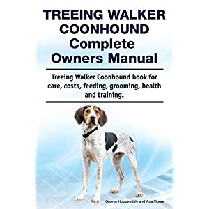 Treeing Walker Coonhound Complete Owners Manual. Treeing Walker Coonhound book for care, costs, feeding, grooming, health and training. 1