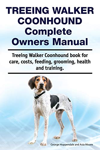 Treeing Walker Coonhound Complete Owners Manual. Treeing Walker Coonhound book for care, costs, feeding, grooming, health and ()