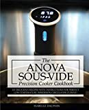 Anova Sous Vide Precision Cooker Cookbook: 101 Delicious Recipes With Instructions For Perfect Low-Temperature Immersion Circulator Cuisine! (Sous-Vide Immersion Gourmet Cookbooks) (Volume 2)