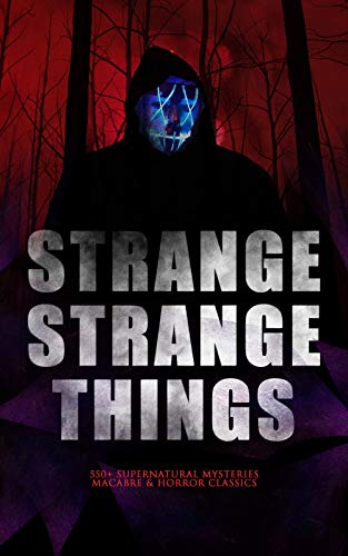 STRANGE STRANGE THINGS: 550+ Supernatural Mysteries, Macabre & Horror Classics: The Phantom of the Opera, The Tell-Tale Heart, The Turn of the Screw, The ... The Beetle, The Picture of Dorian Gray… for $<!---->