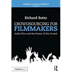 Crowdsourcing for Filmmakers: Indie Film and the Power of the Crowd from Focal Press
