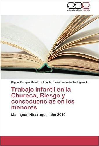 Trabajo infantil en la Chureca, Riesgo y consecuencias en los menores: Managua, Nicaragua, a???o 2010 by Miguel Enrique Mendoza Bonilla (2012-11-26): ...
