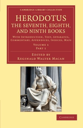 Herodotus: The Seventh, Eighth, and Ninth Books: With Introduction, Text, Apparatus, Commentary, Appendices, Indices, Ma