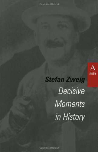 Decisive Moments in History: Twelve Historical Miniatures (STUDIES IN AUSTRIAN LITERATURE, CULTURE, AND THOUGHT TRANSLATION SERIES)