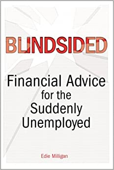 Blindsided: Financial Advice for the Suddenly Unemployed
