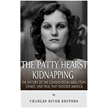 The Patty Hearst Kidnapping: The History of the Controversial Abduction, Crimes, and Trial that Shocked America