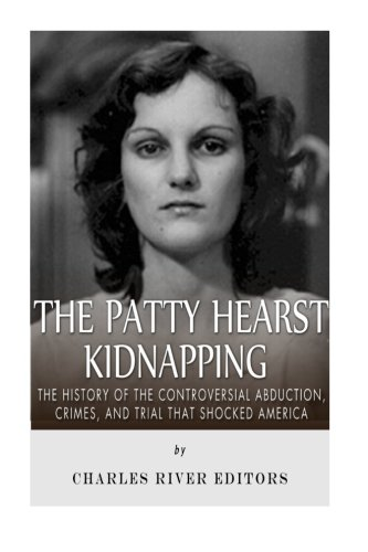 Download The Patty Hearst Kidnapping: The History of the Controversial Abduction, Crimes, and Trial that Shocked America pdf epub