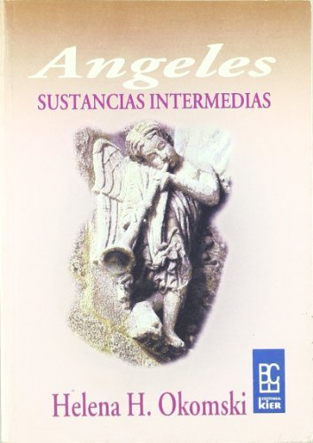 Angeles/ Angels: Sustancias Intermedias (Cientifico Espiritual) (Spanish Edition)