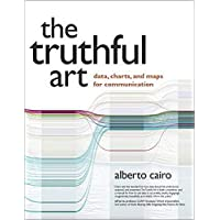 The Truthful Art: Data, Charts, and Maps for Communication (Voices That Matter)