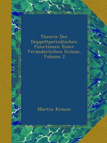 Theorie Der Doppeltperiodischen Functionen Einer Veränderlichen Grösse, Volume 2 (German Edition) pdf