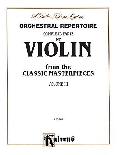 Orchestral Repertoire Complete Parts for Violin from the Classic Masterpieces, Vol 3 (Kalmus ()