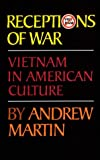 Receptions of War : Vietnam in American Culture, Martin, Andrew, 0806125403