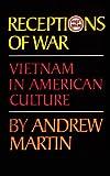 Receptions of War : Vietnam in American Culture, Martin, Andrew, 0806125403
