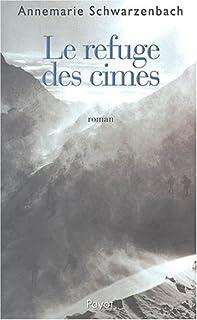 Le refuge des cimes : [roman], Schwarzenbach, Annemarie