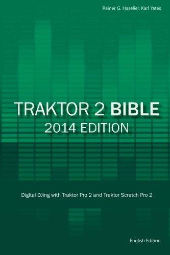 Traktor 2 Bible - 2014 Edition: Digital DJing with Traktor Pro 2 and