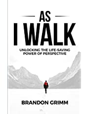 As I Walk: Unlocking the Life-Saving Power of Perspective