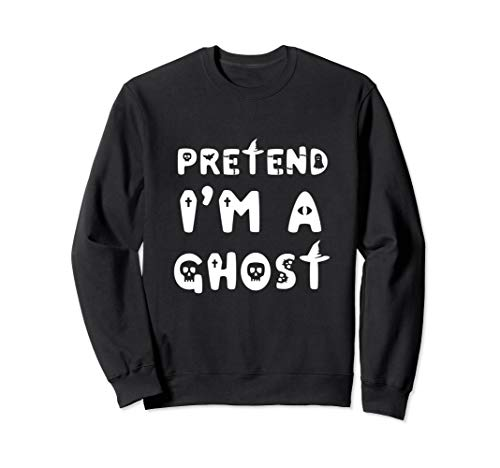 Pretend I'm A Ghost Scary Halloween Costume For Kids Adults Sweatshirt