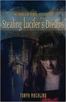 Stealing Lucifer's Dreams: Episode Two: The Shades of Venice (Volume 2) by Tonya Macalino (2013-10-28)