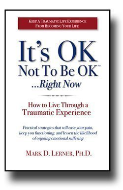 It's OK Not To Be OK...Right Now (How to Live Through a Traumatic Experience)