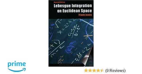 Lebesgue integration on euclidean space revised edition jones lebesgue integration on euclidean space revised edition jones and bartlett books in mathematics frank jones 9780763717087 amazon books fandeluxe Choice Image
