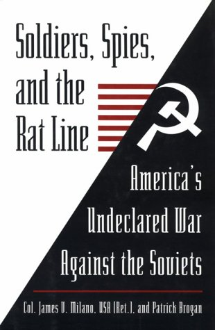 Soldiers, Spies, and the Rat Line: America's Undeclared War Against the Soviets