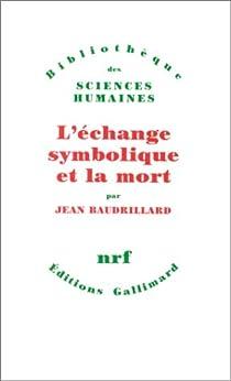 L'échange symbolique et la mort par Baudrillard