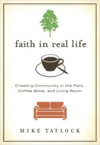 Book Faith in Real Life: Creating Community in the Park, Coffee Shop, and Living Room
