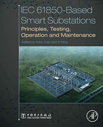 IEC 61850-Based Smart Substations: Principles, Testing, Operation and Maintenance
