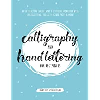 Calligraphy and Hand Lettering for Beginners: An Interactive Calligraphy & Lettering Workbook With Guides, Instructions…