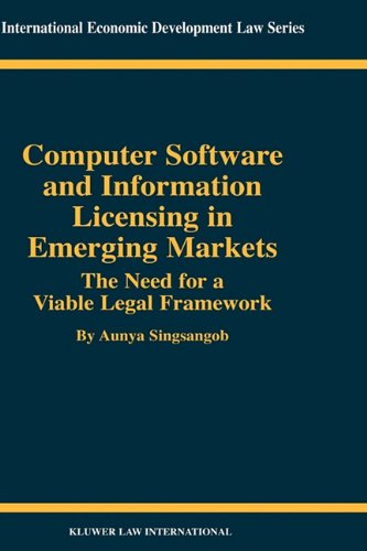 Computer Software and Information Licensing in Emerging Markets: the Need for a Viable Legal Framework (International Economic Development Law, 17) pdf