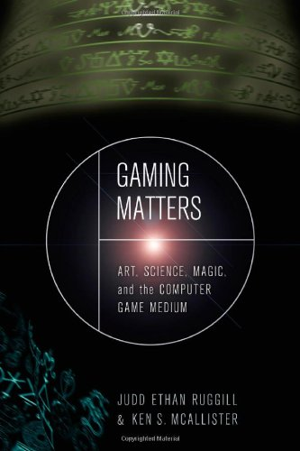 Gaming Matters: Art, Science, Magic, and the Computer Game Medium