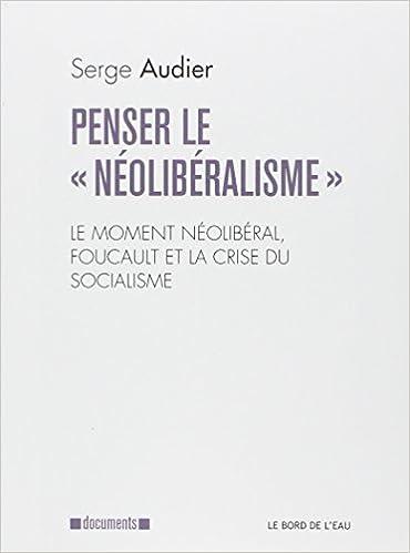 """Livre Penser le """"néolibéralisme"""" : Le moment néolibéral, Foucault et la crise du socialisme pdf ebook"""