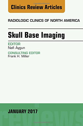 Skull Base Imaging, An Issue Of Radiologic Clinics Of North America, 1e (The Clinics: Radiology)