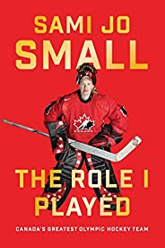 The Role I Played: Canada's Greatest Olympic Hockey