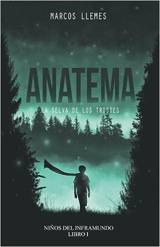Anatema: la selva de los tristes: Volume 1 Niños del Inframundo: Amazon.es: Marcos Llemes: Libros